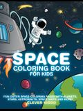 Space Coloring Book for Kids: Fun Outer Space Coloring Pages With Planets, Stars, Astronauts, Space Ships and More!