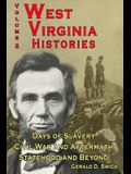 West Virginia Histories: Days of Slavery, Civil War and Aftermath, Statehood and Beyond