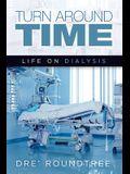 Turn Around Time: Life on Dialysis