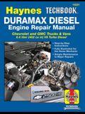 Duramax Diesel Engine Repair Manual: 2001 Thru 2019 Chevrolet and GMC Trucks & Vans 6.6 Liter (402 Cu In) V8 Turbo Diesel