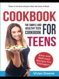 Cookbook for Teens: Teen Cookbook: The Simple and Healthy Teen Cookbook: Easy and Delicious Recipes for Teens