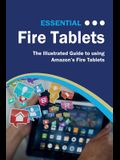 Essential Fire Tablets: The Illustrated Guide to Using Amazon's Fire Tablet