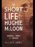 The Short Life of Hughie McLoon: A True Story of Baseball, Magic and Murder