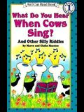 What Do You Hear When Cows Sing?: And Other Silly Riddles