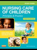 Study Guide for Nursing Care of Children: Principles and Practice