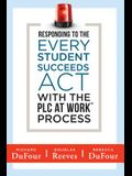 Responding to the Every Student Succeeds ACT with the Plc at Work (Tm) Process: (integrating Essa and Professional Learning Communities)