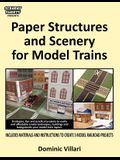 Paper Structures and Scenery for Model Trains: Strategies, tips and practical projects to easily and affordably create landscapes, buildings and backg
