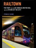 Railtown: The Fight for the Los Angeles Metro Rail and the Future of the City