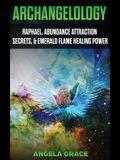 Archangelology: Raphael, Abundance Attraction Secrets, & Emerald Flame Healing Power