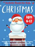 Christmas Activity Book for Kids: Ages 6-12, Includes Mazes, Word Search, Sudoku, Drawing, Dot-to-Dot, Picture Puzzles, and Coloring