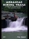 Arkansas Hiking Trails: A Guide to 78 Selected Trails in the Natural State