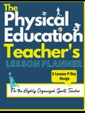 The Physical Education Teacher's Lesson Planner: The Ultimate Class and Year Planner for the Organized Sports Teacher - 6 Lessons P/Day Version - All