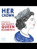 2022 Her Crown Wall Calendar: A Tribute to Her Majesty Queen Elizabeth II
