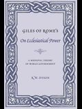 Giles of Rome's on Ecclesiastical Power: A Medieval Theory of World Government