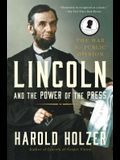 Lincoln and the Power of the Press: The War for Public Opinion.
