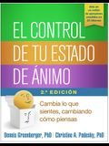 El Control de Tu Estado de Animo, Segunda Edicion: Cambia Lo Que Sientes, Cambiando Como Piensas