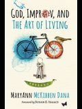 God, Improv, and the Art of Living