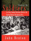 Should Be Soldiers: An Army Combat Battalion Medical Aid Station During the Korean War