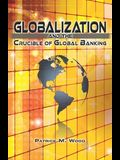 Globalization and the Crucible of Global Banking