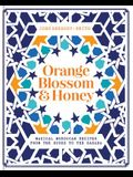 Orange Blossom & Honey: Magical Moroccan Recipes