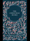 The Christmas Books - A Christmas Carol, The Chimes, The Cricket on the Hearth, The Battle of Life, & The Haunted Man and the Ghost's Bargain - With A