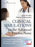 Clinical Simulations for the Advanced Practice Nurse: A Comprehensive Guide for Faculty, Students, and Simulation Staff