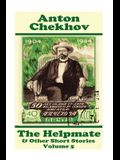 Anton Chekhov - The Helpmate & Other Short Stories (Volume 5): Short story compilations from arguably the greatest short story writer ever.