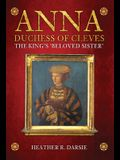 Anna, Duchess of Cleves: The King's 'beloved Sister'