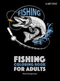 Fishing Coloring Book for Adults: Black Background: Stress Relieving Underwater Ocean Theme For Men And Women; Art Therapy Anti-Stress Designs And Pat