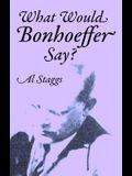 What Would Bonhoeffer Say?