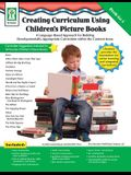 Creating Curriculum Using Children's Picture Books, Grades PK - 1: A Language-Based Approach for Building Developmentally-Appropriate Curriculum within the Content Areas
