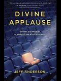 Divine Applause: Secrets and Rewards of Walking with an Invisible God