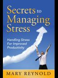 Secrets To Managing Stress: Handling Stress For Improved Productivity