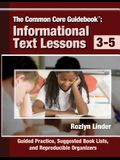 The Common Core Guidebook, 3-5: Informational Text Lessons, Guided Practice, Suggested Book Lists, and Reproducible Organizers
