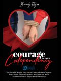 Courage to Cure Codependency: The Powerful Step by Step Proven Guide to Instantly Improve Self-Esteem, Overcome Jealousy and Learn the Art of Detach
