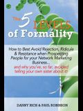 The 5 Levels of Formality: How to Best Avoid Rejection, Ridicule & Resistance when Prospecting People for your Network Marketing Business...and w