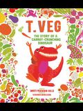 T. Veg: The Story of a Carrot-Crunching Dinosaur