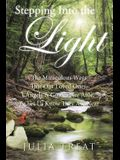 Stepping Into the Light: The Miraculous Ways That Our Loved Ones, Angels & Guides Are Able to Let Us Know They Are Near