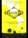 Bananas!: How the United Fruit Company Shaped the World