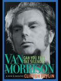 Can You Feel the Silence?: Van Morrison: A New Biography
