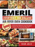 Emeril Everyday 360 Deluxe Air Fryer Oven Cookbook: 1000 Healthy Savory Recipes for Your Emeril Lagasse Power Air Fryer 360 to Air Fry, Bake, Rotisser