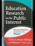 Education Research in the Public Interest: Social Justice, Action, and Policy