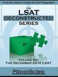 The LSAT Deconstructed, Volume 62: The December 2010 LSAT: Powerscore Test Preparation