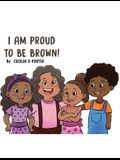 I Am Proud to Be Brown!