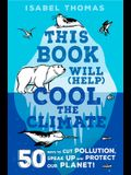 This Book Will (Help) Cool the Climate: 50 Ways to Cut Pollution and Protect Our Planet!