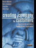 Creating A Company for Customers: How to Build and Lead a Market Driven Organization