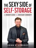 The Sexy Side of Self-Storage: An Insider's Guide to a Necessary Commodity