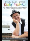 Four Days with Kenny Tedford: Life Through the Eyes of a Child Trapped in a Partially Blind & Deaf Man's Body