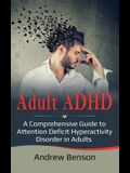 Adult ADHD: A Comprehensive Guide to Attention Deficit Hyperactivity Disorder in Adults