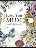 Love You Mom: Doodle & Dream